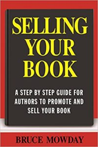 Selling Your Book: A Step By Step Guide Tor Promoting And Selling Your Book